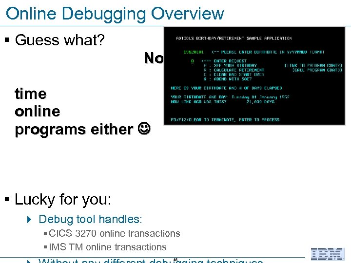 Online Debugging Overview § Guess what? No one gets it right the first coding
