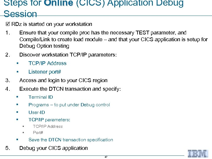 Steps for Online (CICS) Application Debug Session RDz is started on your workstation 1.