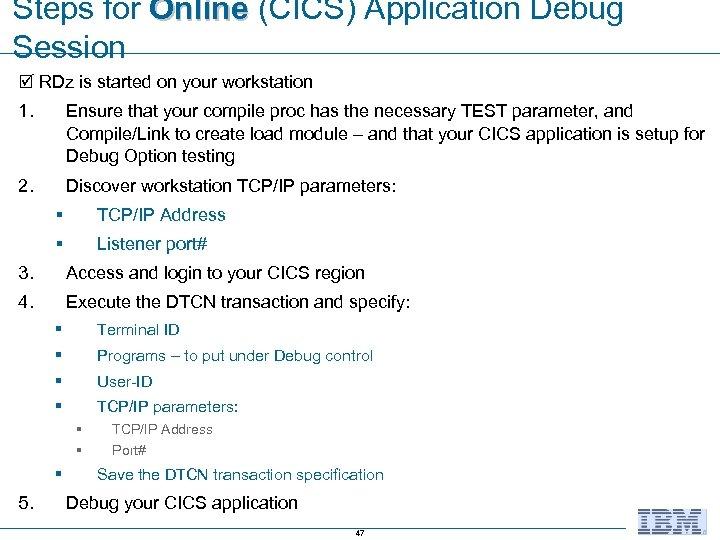 Steps for Online (CICS) Application Debug Session RDz is started on your workstation 1.