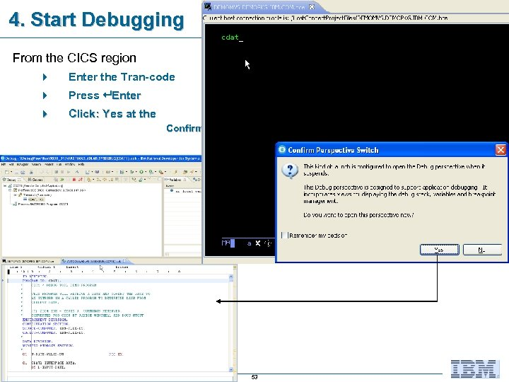 4. Start Debugging From the CICS region 4 Enter the Tran-code 4 Press Enter