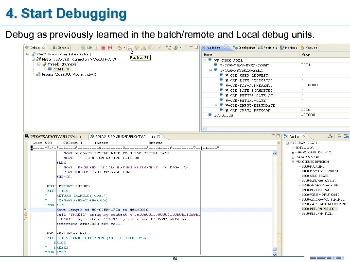 4. Start Debugging Debug as previously learned in the batch/remote and Local debug units.