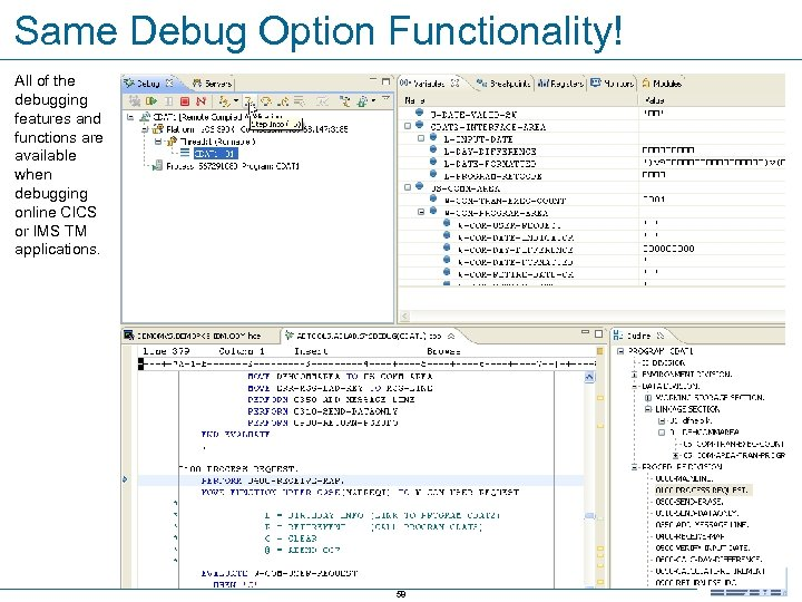 Same Debug Option Functionality! All of the debugging features and functions are available when