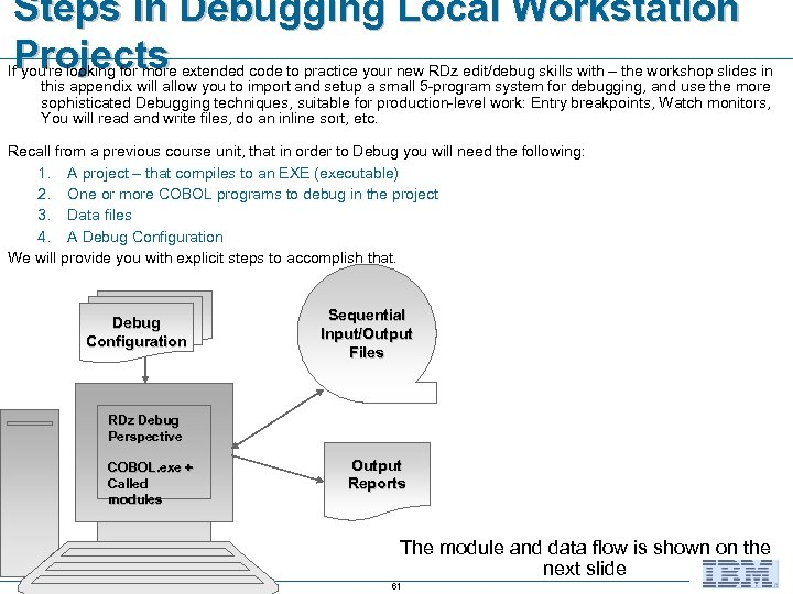 Steps in Debugging Local Workstation Projects If you're looking for more extended code to