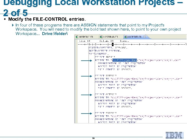 Debugging Local Workstation Projects – 2 Modify 5 FILE-CONTROL entries. of the § 4