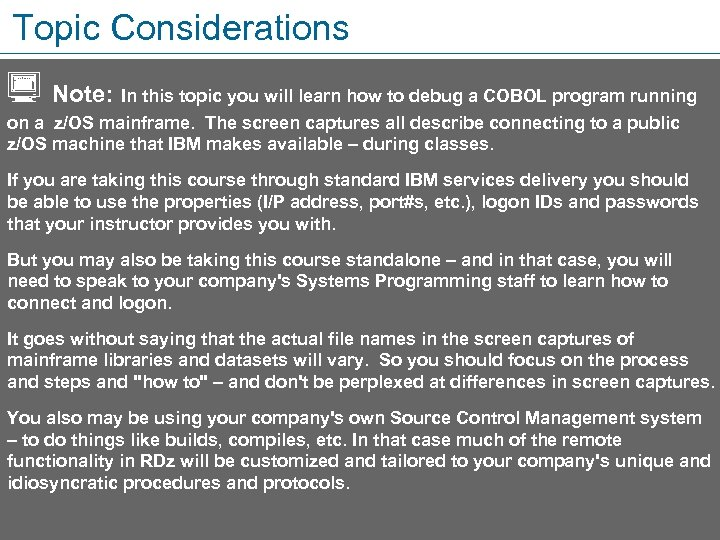 Topic Considerations Note: In this topic you will learn how to debug a COBOL