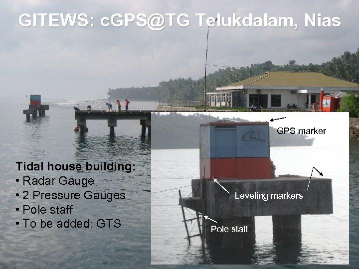 GITEWS: c. GPS@TG Telukdalam, Nias GPS marker Tidal house building: • Radar Gauge •