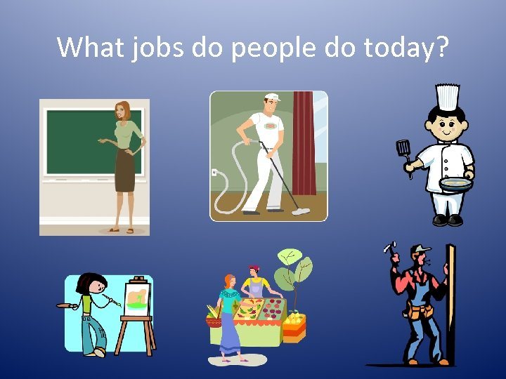 What jobs do people do today?