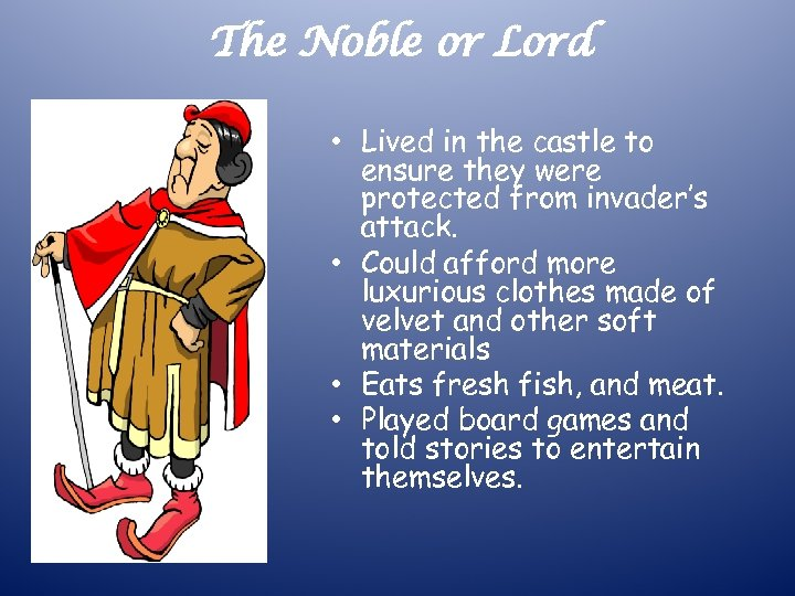 The Noble or Lord • Lived in the castle to ensure they were protected