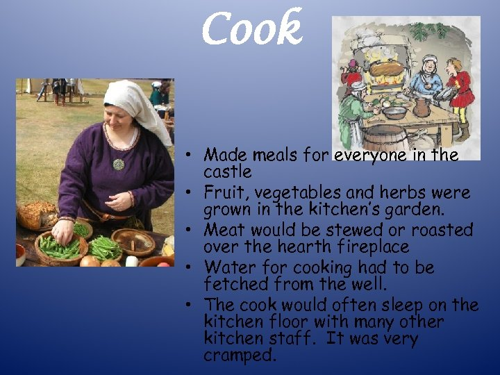 Cook • Made meals for everyone in the castle • Fruit, vegetables and herbs