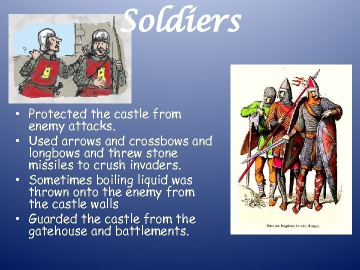 Soldiers • Protected the castle from enemy attacks. • Used arrows and crossbows and
