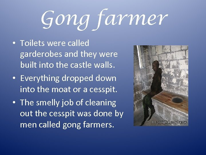 Gong farmer • Toilets were called garderobes and they were built into the castle