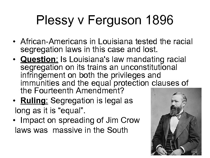 Plessy v Ferguson 1896 • African-Americans in Louisiana tested the racial segregation laws in