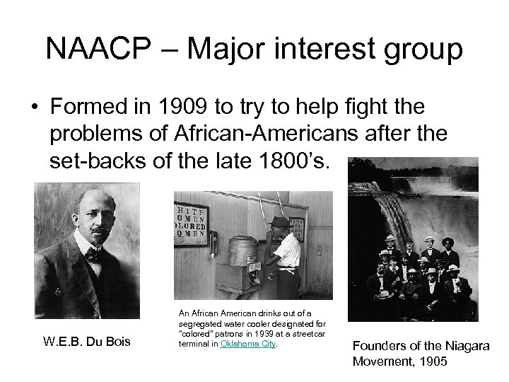 NAACP – Major interest group • Formed in 1909 to try to help fight