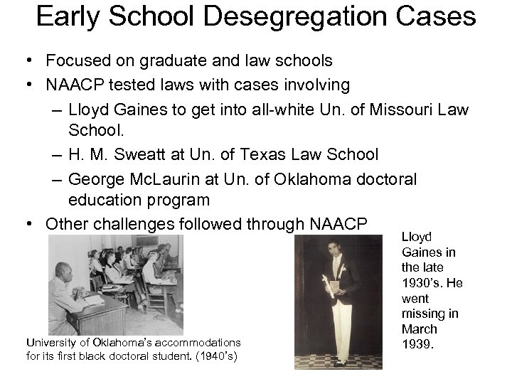 Early School Desegregation Cases • Focused on graduate and law schools • NAACP tested