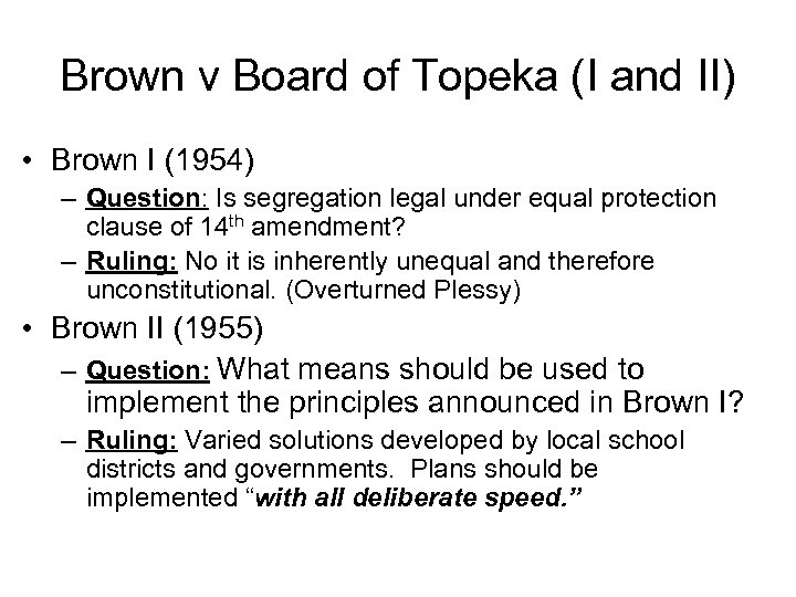 Brown v Board of Topeka (I and II) • Brown I (1954) – Question: