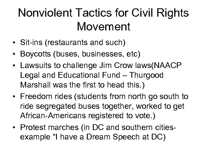 Nonviolent Tactics for Civil Rights Movement • Sit-ins (restaurants and such) • Boycotts (buses,