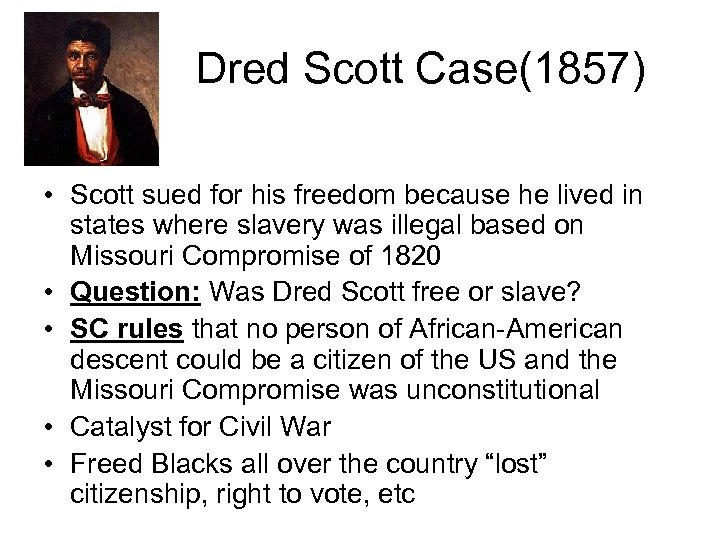 Dred Scott Case(1857) • Scott sued for his freedom because he lived in states