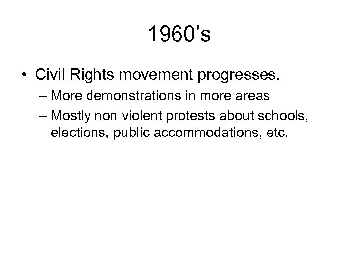 1960's • Civil Rights movement progresses. – More demonstrations in more areas – Mostly