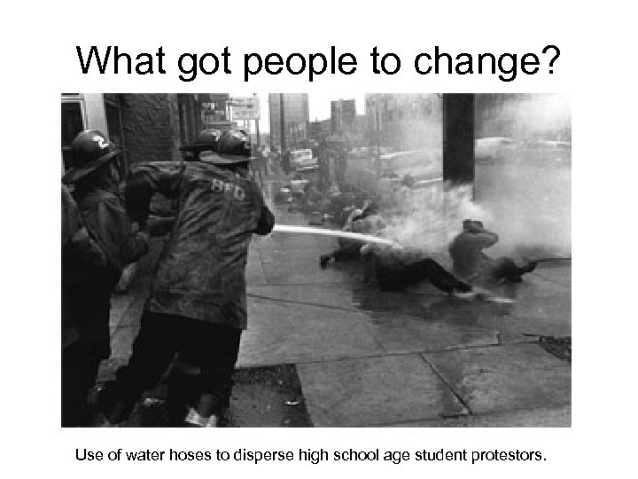 What got people to change? Use of water hoses to disperse high school age
