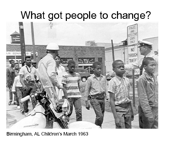 What got people to change? Birmingham, AL Children's March 1963