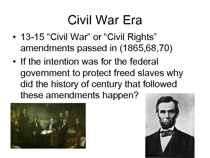 "Civil War Era • 13 -15 ""Civil War"" or ""Civil Rights"" amendments passed in"