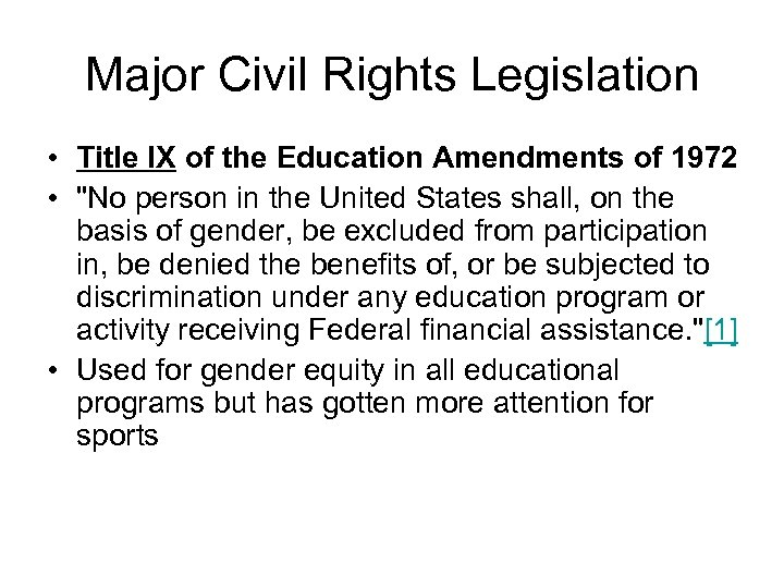Major Civil Rights Legislation • Title IX of the Education Amendments of 1972 •