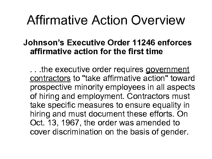 Affirmative Action Overview Johnson's Executive Order 11246 enforces affirmative action for the first time.