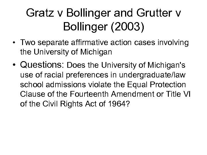 Gratz v Bollinger and Grutter v Bollinger (2003) • Two separate affirmative action cases
