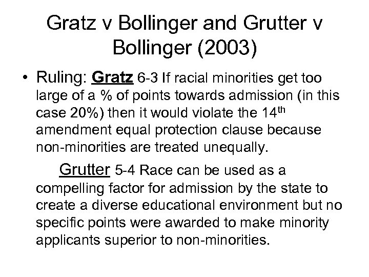 Gratz v Bollinger and Grutter v Bollinger (2003) • Ruling: Gratz 6 -3 If