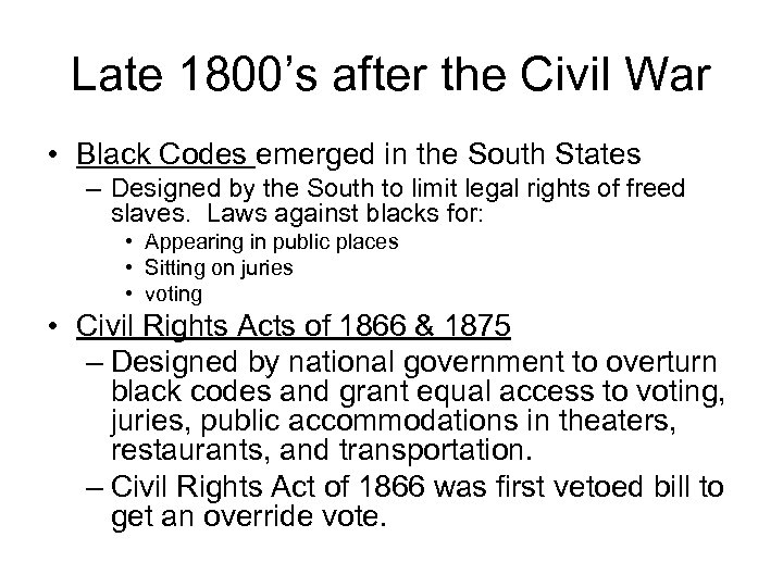 Late 1800's after the Civil War • Black Codes emerged in the South States