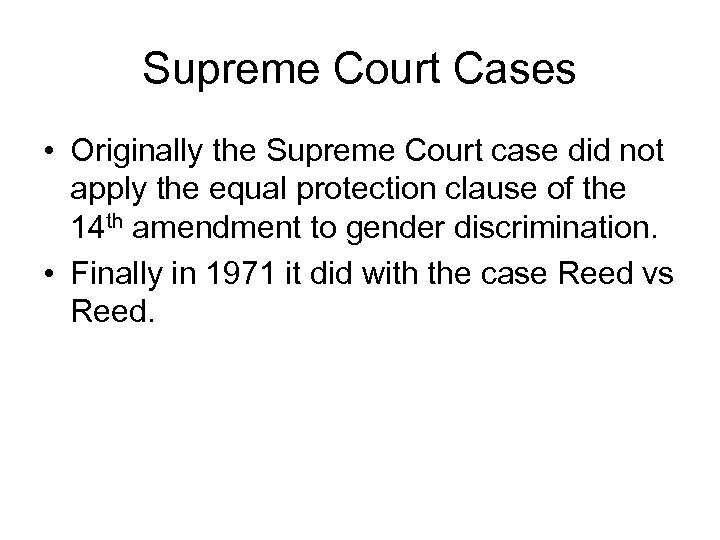 Supreme Court Cases • Originally the Supreme Court case did not apply the equal
