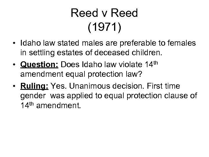 Reed v Reed (1971) • Idaho law stated males are preferable to females in
