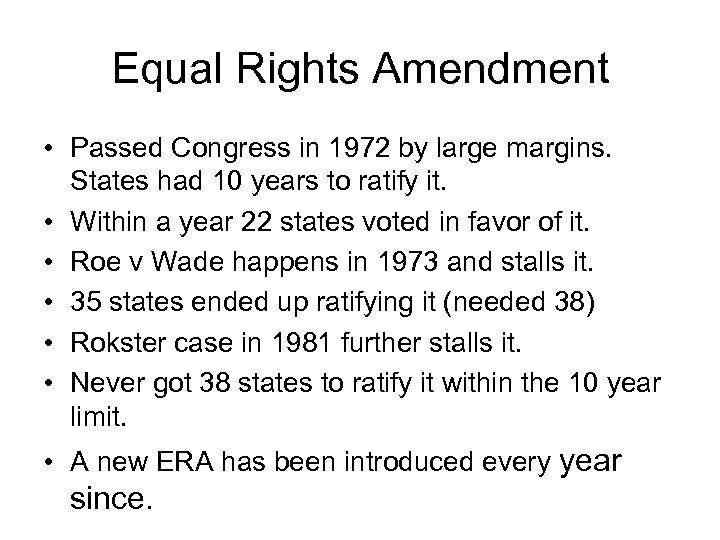 Equal Rights Amendment • Passed Congress in 1972 by large margins. States had 10
