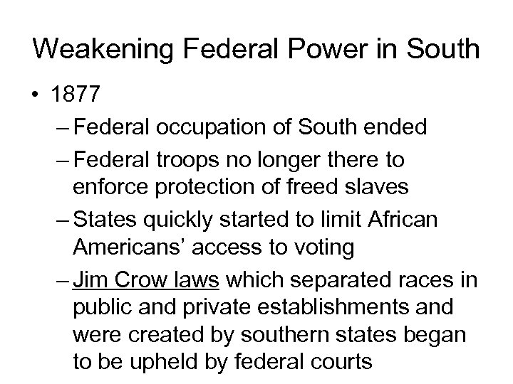 Weakening Federal Power in South • 1877 – Federal occupation of South ended –