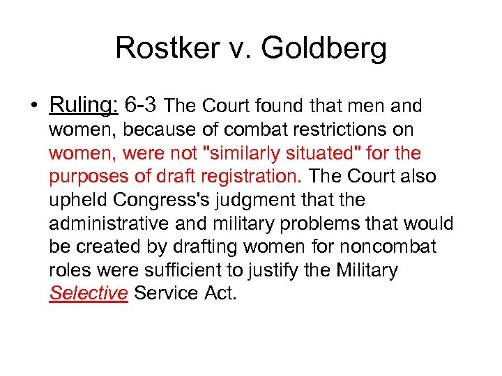 Rostker v. Goldberg • Ruling: 6 -3 The Court found that men and women,