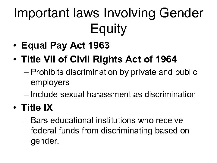 Important laws Involving Gender Equity • Equal Pay Act 1963 • Title VII of