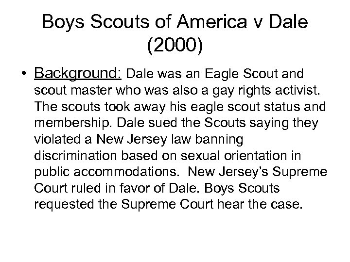 Boys Scouts of America v Dale (2000) • Background: Dale was an Eagle Scout