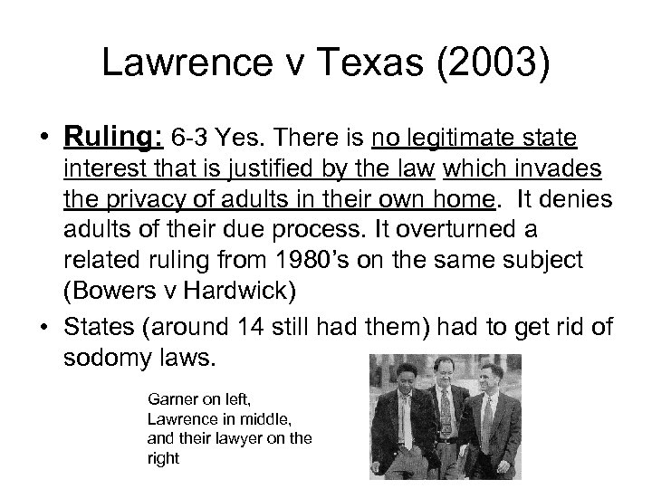 Lawrence v Texas (2003) • Ruling: 6 -3 Yes. There is no legitimate state