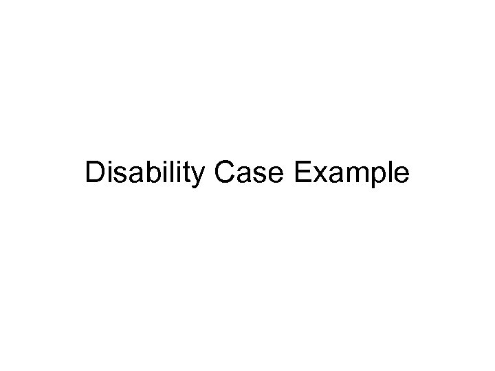 Disability Case Example