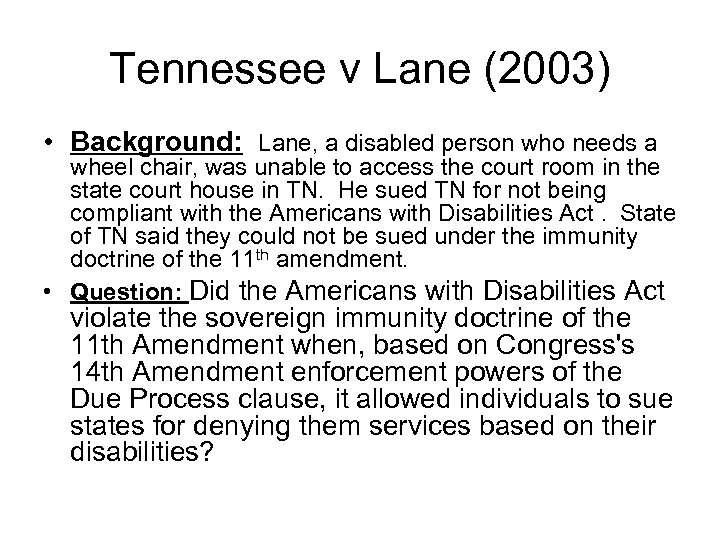 Tennessee v Lane (2003) • Background: Lane, a disabled person who needs a wheel