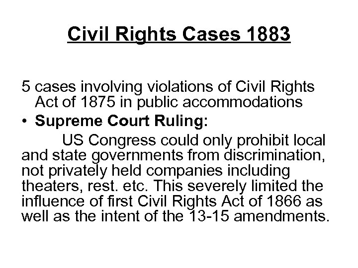 Civil Rights Cases 1883 5 cases involving violations of Civil Rights Act of 1875