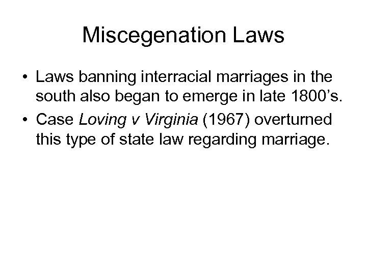 Miscegenation Laws • Laws banning interracial marriages in the south also began to emerge