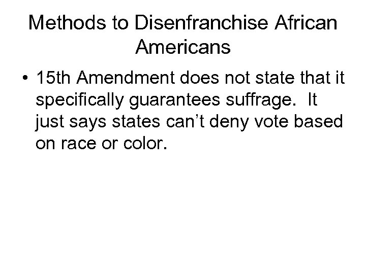 Methods to Disenfranchise African Americans • 15 th Amendment does not state that it