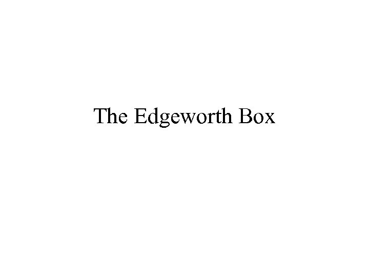 The Edgeworth Box