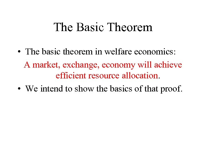 The Basic Theorem • The basic theorem in welfare economics: A market, exchange, economy