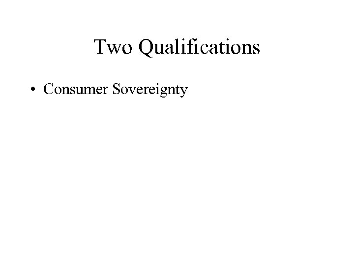 Two Qualifications • Consumer Sovereignty
