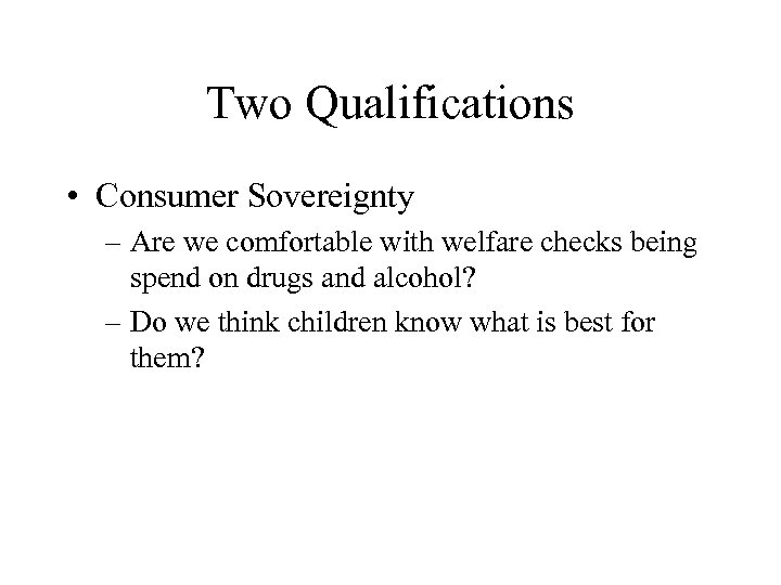Two Qualifications • Consumer Sovereignty – Are we comfortable with welfare checks being spend