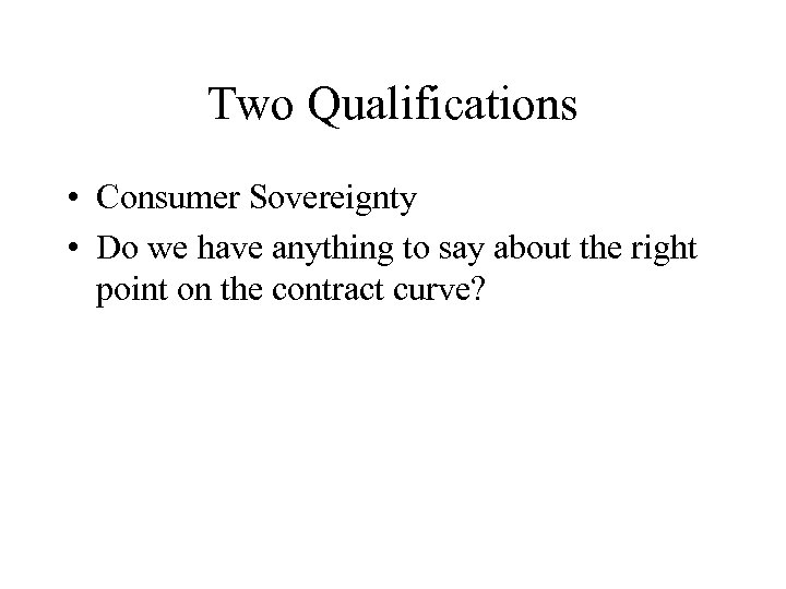 Two Qualifications • Consumer Sovereignty • Do we have anything to say about the