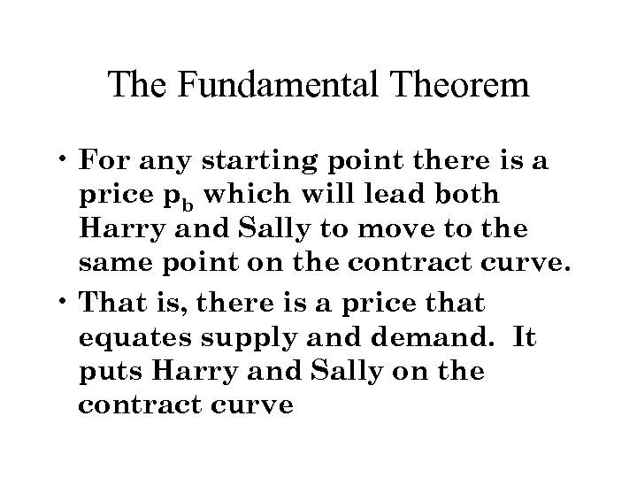 The Fundamental Theorem • For any starting point there is a price pb which