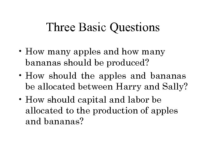 Three Basic Questions • How many apples and how many bananas should be produced?